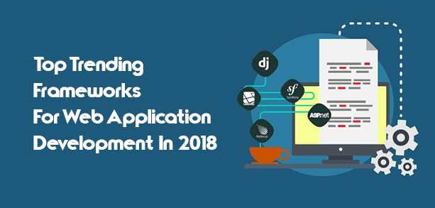 Top Trending Frameworks for Web Application Development In 2018
